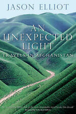 An Unexpected Light: Travels in Afghanistan, Elliot Jason Paperback Boo NEW F013