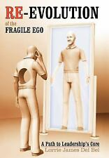 Re-evolution of the Fragile Ego: A Path to Leadership's Core