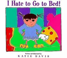 I Hate to Go to Bed! by Katie Davis (1999, Hardcover)