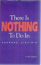There Is Nothing To Do In Roanoke, Virginia Signed By Author