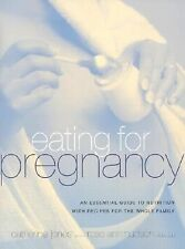 Eating for Pregnancy: An Essential Guide to Nutrition with Recipes for the Whole