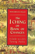 The I Ching or Book of Changes: A Guide to Life's Turning Points, Brian Browne W