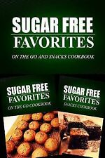 Sugar Free Favorites - on the Go and Snacks Cookbook : Sugar Free Recipes...