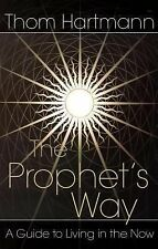 The Prophet's Way : A Guide to Living in the Now by Thom Hartmann (2004,...
