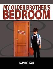My Older Brother's Bedroom by Dan Briker (2007, Paperback)