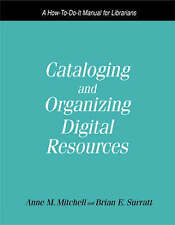 Cataloguing and Organizing Digital Resources: A How-to-do-it Manual for Librari