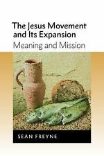 The Jesus Movement and Its Expansion : Meaning and Mission by Sean Freyne...