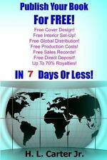 Publish Your Book for FREE! : In 7 Days or Less! by H. Carter (2013, Paperback)