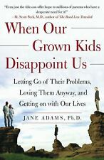 When Our Grown Kids Disappoint Us : Letting Go of Their Problems, Loving Them...
