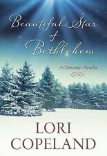 Beautiful Star of Bethlehem : A Christmas Novella by Lori Copeland (2015,...
