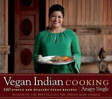 Vegan Indian Cooking : 140 Simple and Healthy Vegan Recipes by Anupy Singla (201