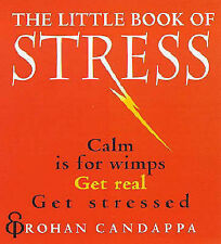 The Little Book of Stress: Calm Is for Wimps, Get Real, Get Stressed Rohan Canda