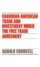 Canadian-American Trade and Investment Under the Free Trade Agreement