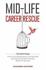 Mid-Life Career Rescue : How to Confidently Leave a Job You Hate, and Start...