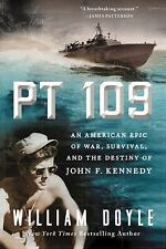 PT 109 : An American Epic of War, Survival, and the Destiny of John F....
