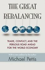 The Great Rebalancing : Trade, Conflict, and the Perilous Road Ahead for the...