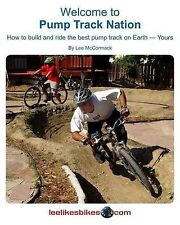 Welcome to Pump Track Nation: How to Build and Ride the Best Pump Track on...