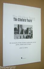 THE CHOLERA YEARS. AN ACCOUNT OF OUTBREAKS IN OUR PORTS, TOWNS AND VILLAGES