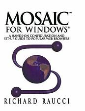 Mosaic for Windows : A Hands-On Configuration and Set-Up Guide to Popular Web...