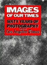 Images of Our Times - 60 Years of Photography From the L.A. Times - HC w/DJ 1987