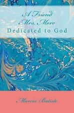 A Friend Mrs. More : Dedicated to God by Marcia Batiste (2014, Paperback)