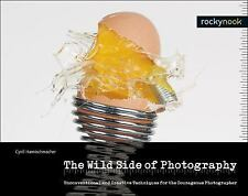 The Wild Side of Photography : Unconventional and Creative Techniques for the...