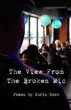 The View from the Broken Mic by Chris Cook (2014, Paperback)