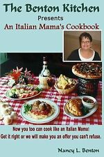 The Benton Kitchen: An Italian Mama's Cookbook : Now You Too Can Cook Like an...