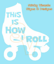"Roller Skate, Gloss Vinyl Decal, "" This Is How I Roll "" Decal White"