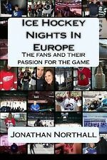 Ice Hockey Nights in Europe : The Fans and Their Passion for the Game by...