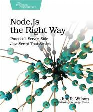 Node.js the Right Way : Practical, Server-Side JavaScript That Scales