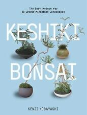 Keshiki Bonsai: Easy Modern Way to Create Miniature Landscapes by K Kobayashi