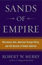 Sands of Empire: Missionary Zeal, American Foreign Policy, and the Hazards of Gl