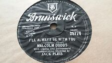 MALCOLM DODDS I'LL ALWAYS BE WITH YOU & THIS IS REAL BRUNSWICK 05774