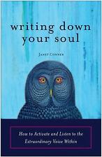 Writing Down Your Soul: How to Activate and Listen to the Extraordinary Voice W