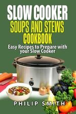 Slow Cooker Soups and Stews Cookbook.: Easy Recipes to Prepare with your Slow Co