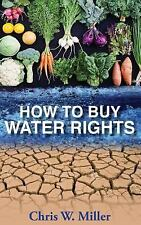 How to Buy Water Rights by Chris W. Miller (2015, Paperback)