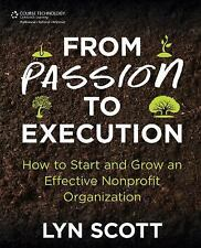 From Passion to Execution:  How to Start and Grow an Effective Nonprofit Organiz