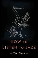 How to Listen to Jazz by Ted Gioia (2016, Hardcover)