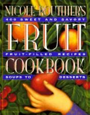 Nicole Routhier's Fruit Cookbook by Nicole Routhier (1996, Paperback)