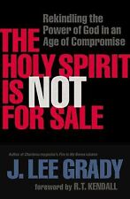 The Holy Spirit Is Not for Sale : Rekindling the Power of God in an Age of...