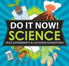 Do It Now! Science: Wild Experiments & Outdoor Adventures, Mann, Bethany, Stephe