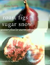Roast Figs Sugar Snow: Winter Food to Warm the Soul by Henry, Diana