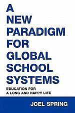 A New Paradigm for Global School Systems: Education for a Long and Happy Life S