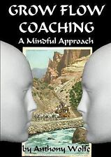 Grow Flow Coaching by Anthony Wolfe (2014, Paperback)