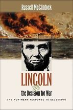 Lincoln and the Decision for War : The Northern Response to Secession by...