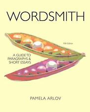 Wordsmith : A Guide to Paragraphs and Short Essays by Pamela Arlov, David J....