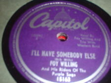78RPM Capitol 15163 Foy Willing + Riders, I'll Have Somebody Else/ Sometime V+