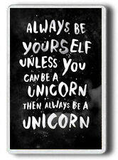 Always be yourself, unless you can be a Unicorn. Then always be Unicorn MAGNET!