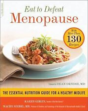 Eat to Defeat Menopause: The Essential Nutrition Guide for a Healthy Midlife--w